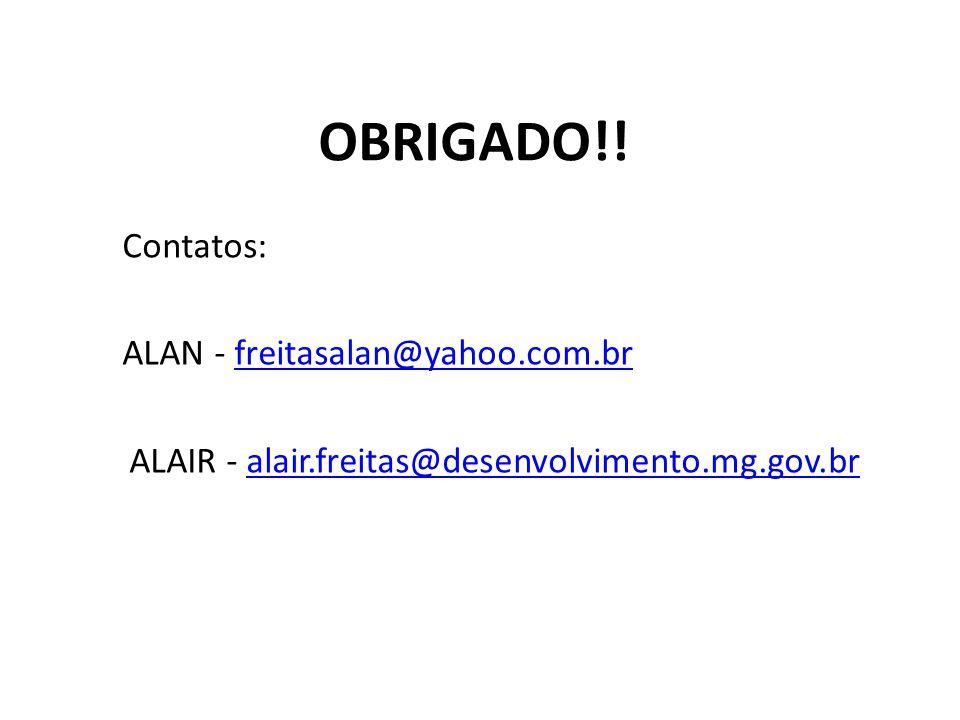 OBRIGADO!! Contatos: ALAN - freitasalan@yahoo.com.brfreitasalan@yahoo.com.br ALAIR - alair.freitas@desenvolvimento.mg.gov.bralair.freitas@desenvolvime