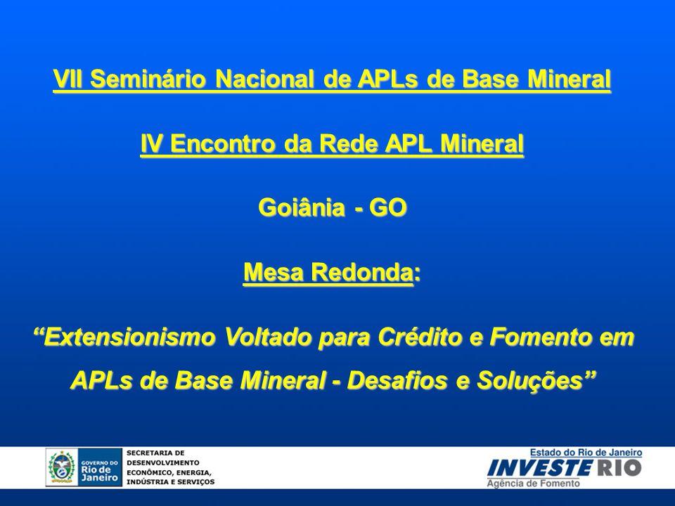 """VII Seminário Nacional de APLs de Base Mineral IV Encontro da Rede APL Mineral Goiânia - GO Mesa Redonda: """"Extensionismo Voltado para Crédito e Foment"""