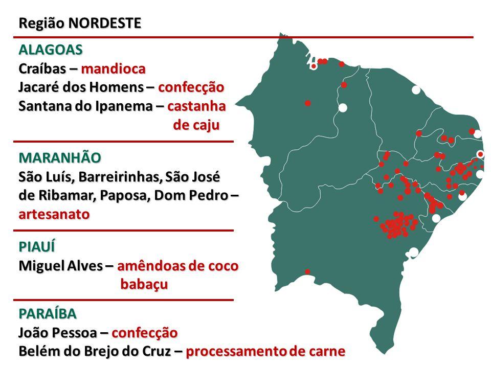 Região NORDESTE PARAÍBA João Pessoa – confecção Belém do Brejo do Cruz – processamento de carne MARANHÃO São Luís, Barreirinhas, São José de Ribamar,