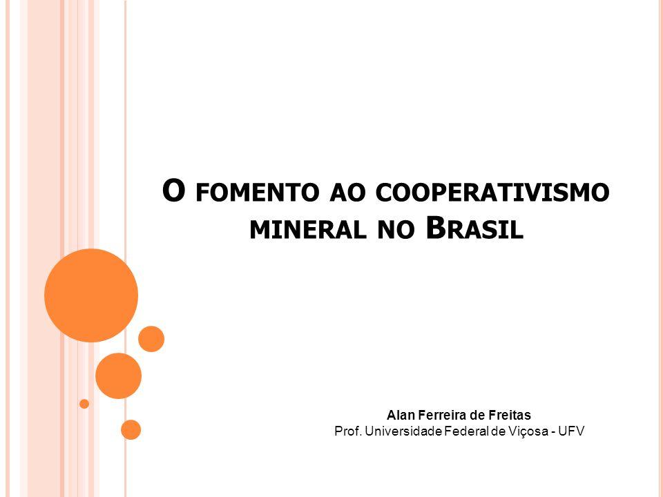 O FOMENTO AO COOPERATIVISMO MINERAL NO B RASIL Alan Ferreira de Freitas Prof.