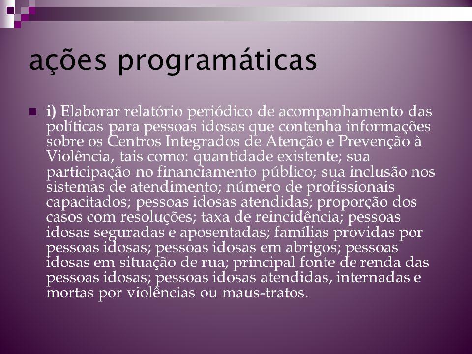 ações programáticas i) Elaborar relatório periódico de acompanhamento das políticas para pessoas idosas que contenha informações sobre os Centros Inte
