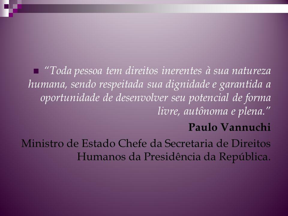 """""""Toda pessoa tem direitos inerentes à sua natureza humana, sendo respeitada sua dignidade e garantida a oportunidade de desenvolver seu potencial de f"""