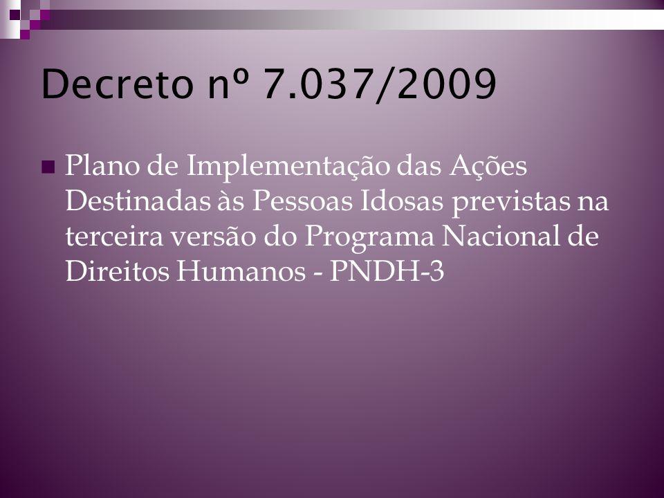 Decreto nº 7.037/2009 Plano de Implementação das Ações Destinadas às Pessoas Idosas previstas na terceira versão do Programa Nacional de Direitos Huma