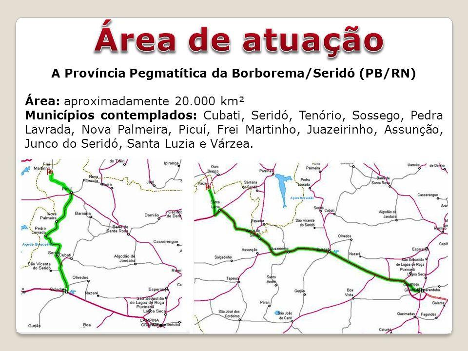 A Província Pegmatítica da Borborema/Seridó (PB/RN) Área: aproximadamente 20.000 km² Municípios contemplados: Cubati, Seridó, Tenório, Sossego, Pedra