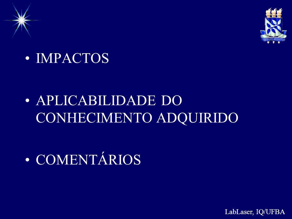 LabLaser, IQ/UFBA IMPACTOS APLICABILIDADE DO CONHECIMENTO ADQUIRIDO COMENTÁRIOS