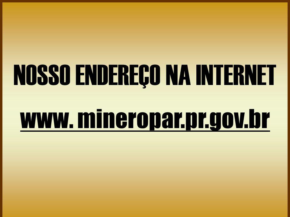 NOSSO ENDEREÇO NA INTERNET www. mineropar.pr.gov.br
