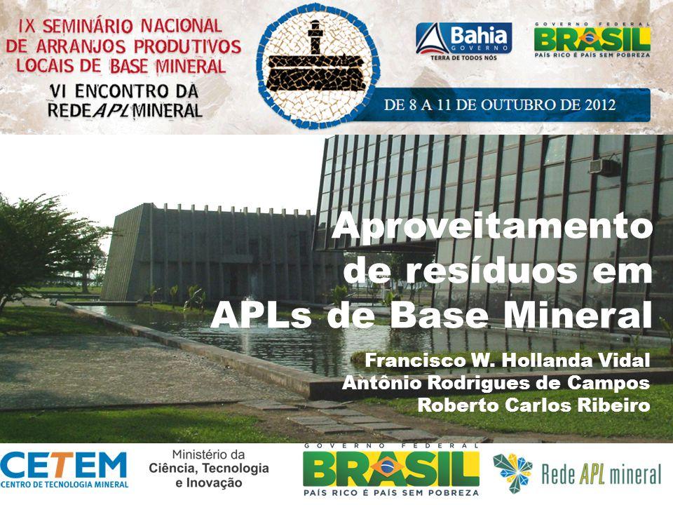 Francisco W. Hollanda Vidal Antônio Rodrigues de Campos Roberto Carlos Ribeiro Aproveitamento de resíduos em APLs de Base Mineral