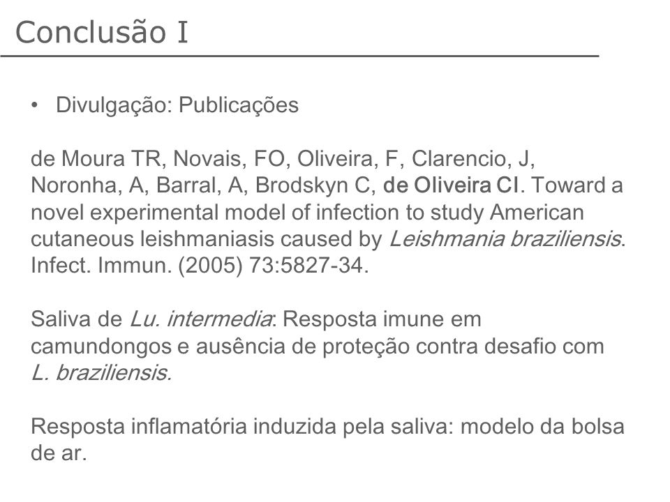Conclusão I Divulgação: Publicações de Moura TR, Novais, FO, Oliveira, F, Clarencio, J, Noronha, A, Barral, A, Brodskyn C, de Oliveira CI. Toward a no