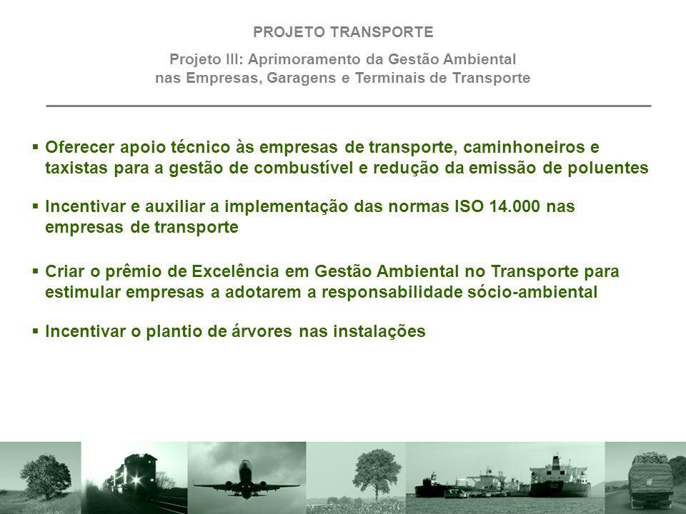 Conscientizar o setor de transporte sobre a importância estratégica da responsabilidade sócio-ambiental PROJETO TRANSPORTE Projeto III: Aprimoramento