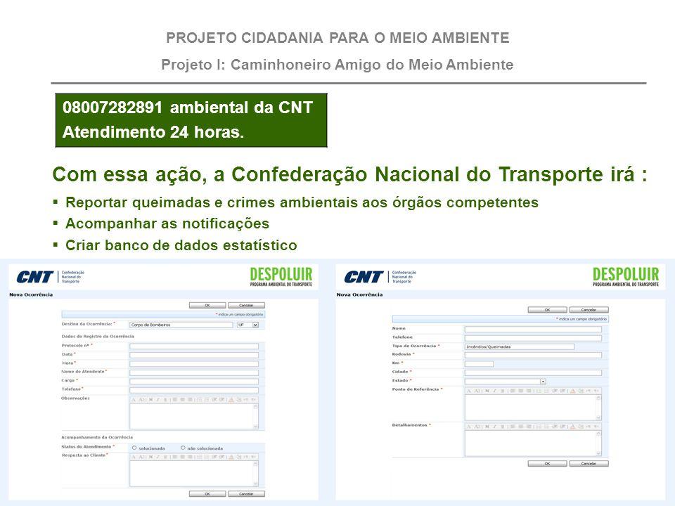 0800 7282891 ambiental da CNT Receberá as notificações sobre danos ambientais e encaminhará aos órgãos competentes em todo o Brasil. PROJETO CIDADANIA