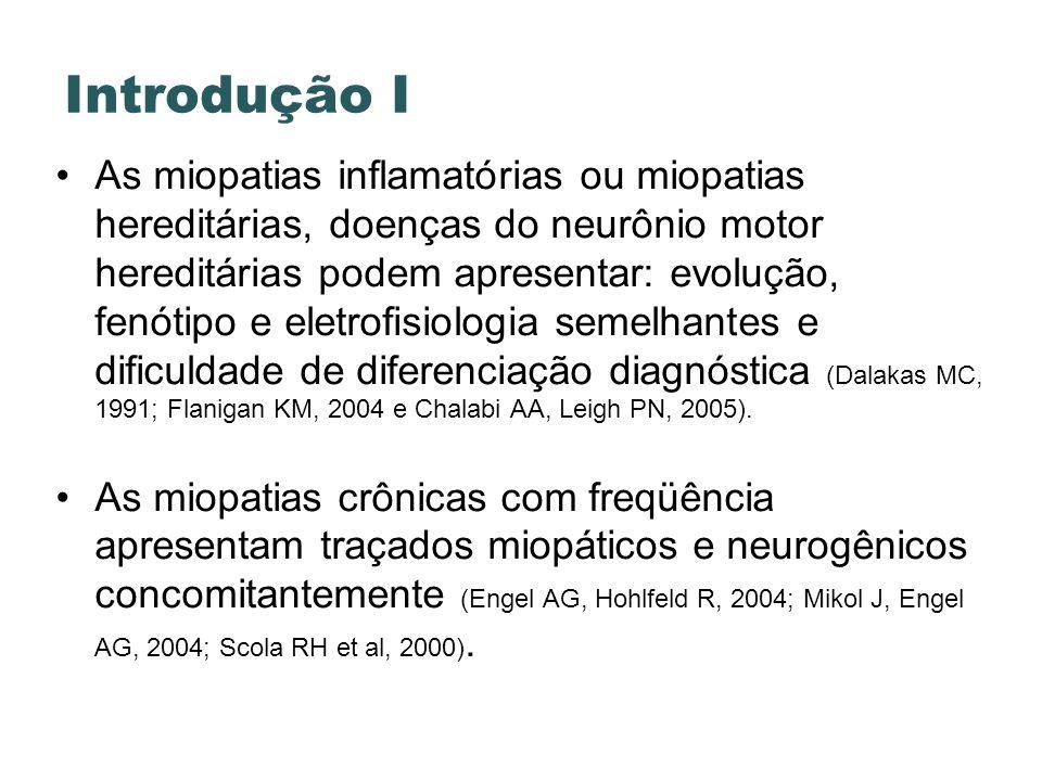 Introdução I As miopatias inflamatórias ou miopatias hereditárias, doenças do neurônio motor hereditárias podem apresentar: evolução, fenótipo e eletr