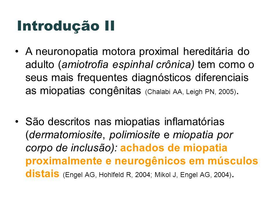Introdução II A neuronopatia motora proximal hereditária do adulto (amiotrofia espinhal crônica) tem como o seus mais frequentes diagnósticos diferenc