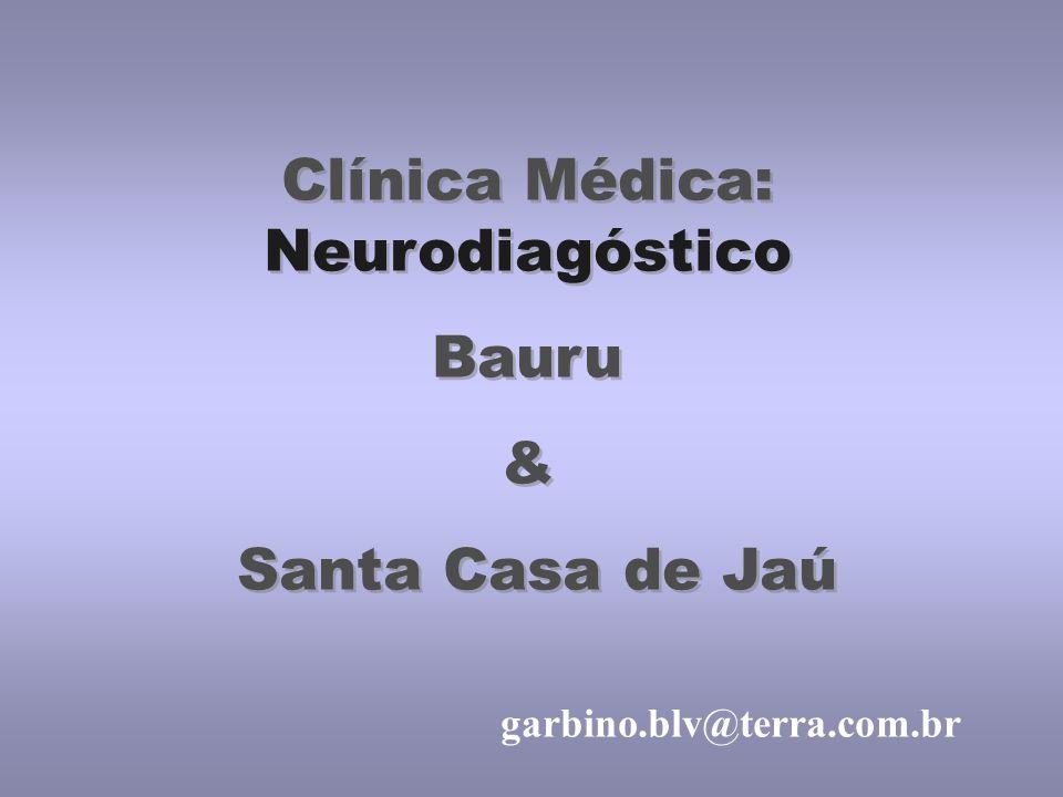Clínica Médica: Neurodiagóstico Bauru & Santa Casa de Jaú Clínica Médica: Neurodiagóstico Bauru & Santa Casa de Jaú garbino.blv@terra.com.br