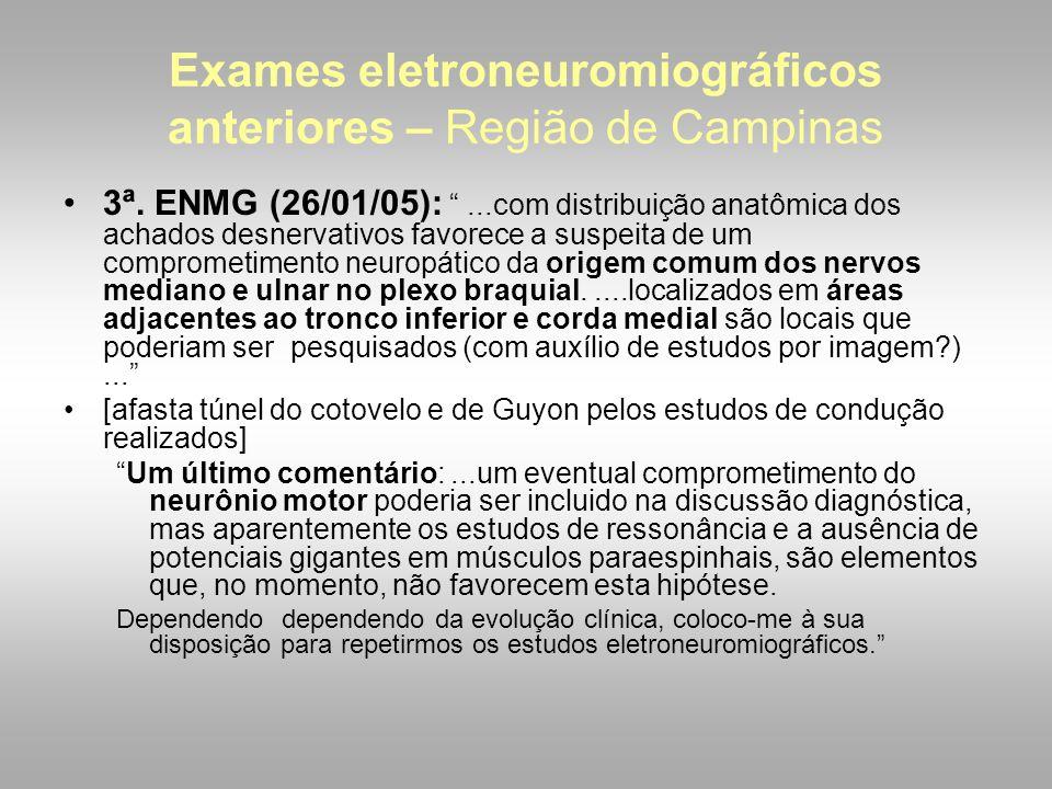 """Exames eletroneuromiográficos anteriores – Região de Campinas 3ª. ENMG (26/01/05): """"...com distribuição anatômica dos achados desnervativos favorece a"""