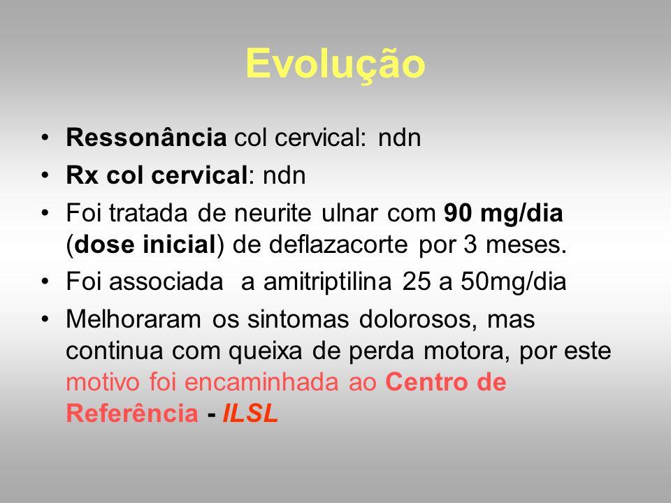 Evolução Ressonância col cervical: ndn Rx col cervical: ndn Foi tratada de neurite ulnar com 90 mg/dia (dose inicial) de deflazacorte por 3 meses. Foi