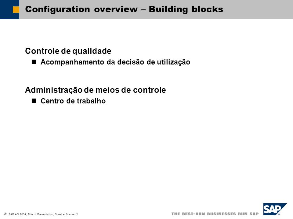  SAP AG 2004, Title of Presentation, Speaker Name / 3 Configuration overview – Building blocks Controle de qualidade Acompanhamento da decisão de uti