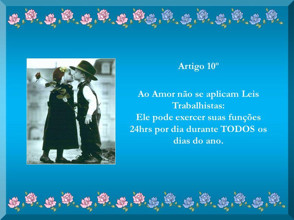 Artigo 9º O Amor nunca deverá ser responsabilizado por dores, perdas ou danos e tem amplos poderes para neutralizar todas as batalhas, sejam elas emoc