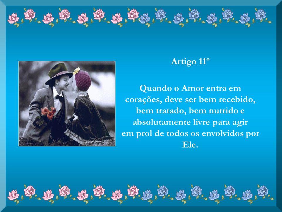 Artigo 10º Ao Amor não se aplicam Leis Trabalhistas: Ele pode exercer suas funções 24hrs por dia durante TODOS os dias do ano.