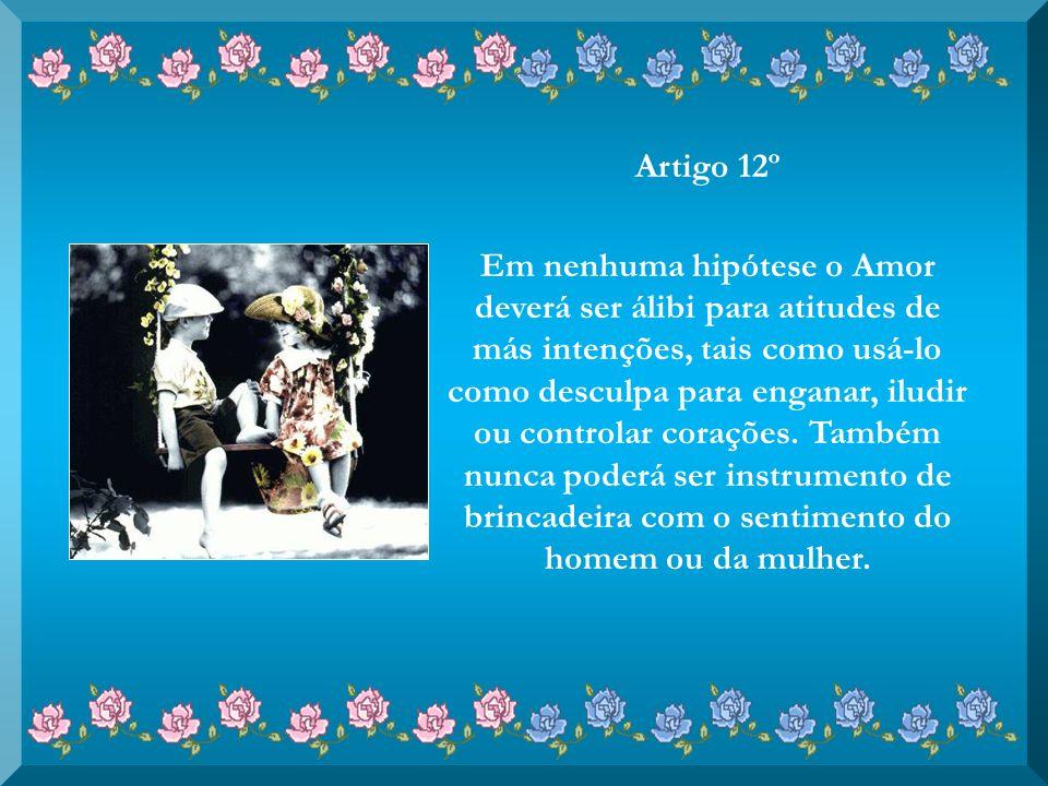 Artigo 11º Quando o Amor entra em corações, deve ser bem recebido, bem tratado, bem nutrido e absolutamente livre para agir em prol de todos os envolv