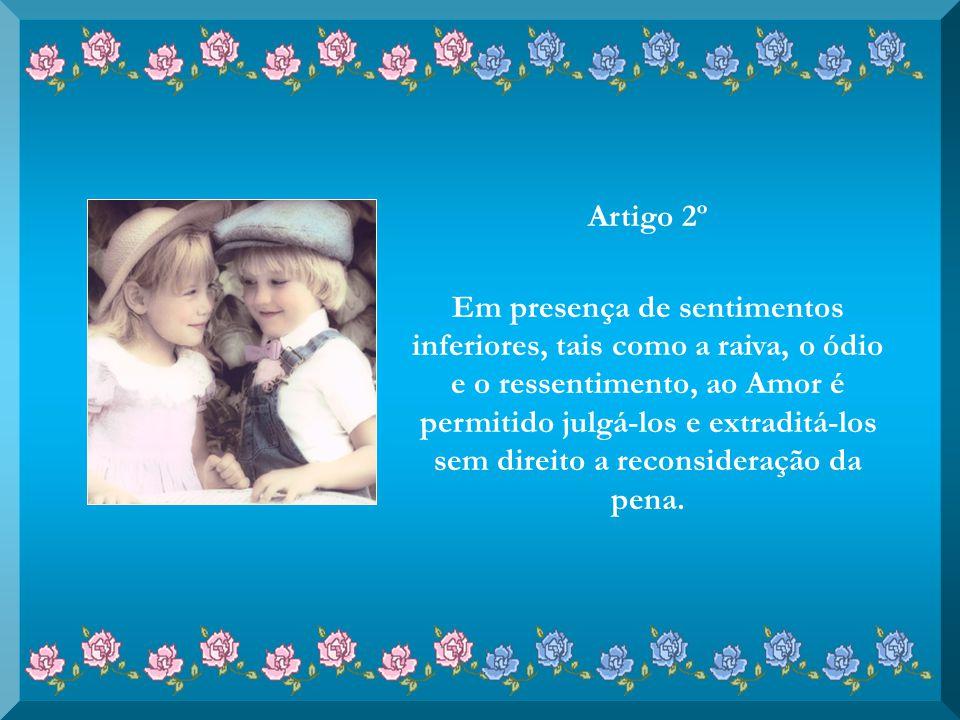 Artigo 1º O Amor pode apropriar-se de todo e qualquer coração, com ou sem anuência do dono.