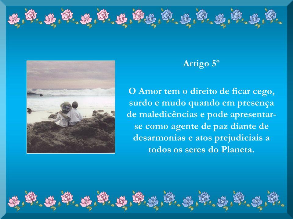 Artigo 4º Ao Amor é sempre permitida a companhia do perdão, pois que sem este Ele está falsificado.