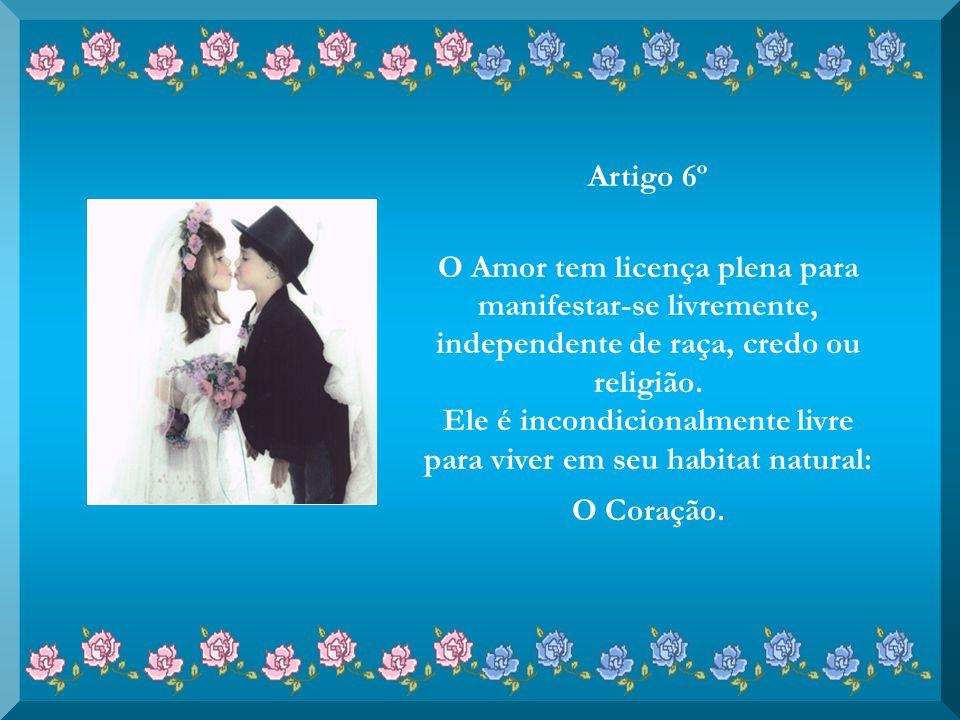 Artigo 5º O Amor tem o direito de ficar cego, surdo e mudo quando em presença de maledicências e pode apresentar- se como agente de paz diante de desa