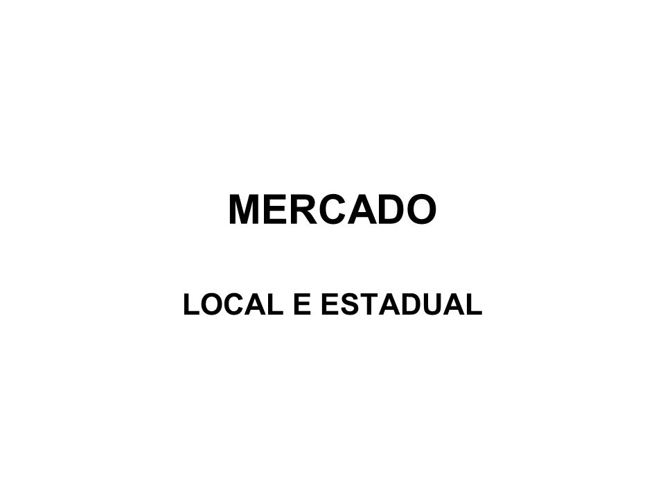 MERCADO LOCAL E ESTADUAL