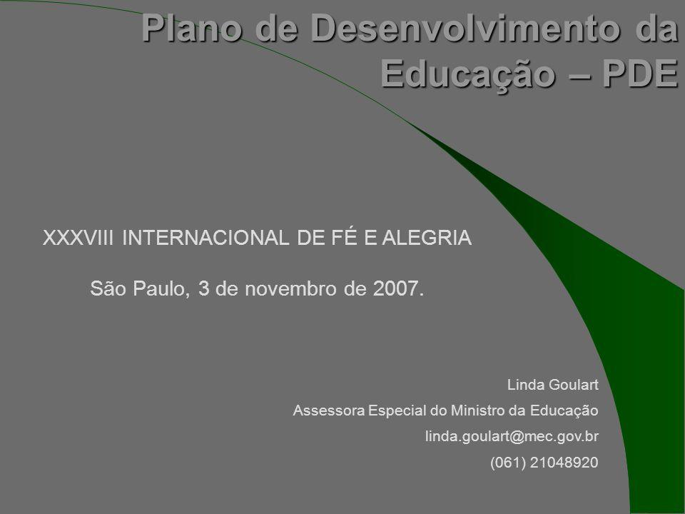 Plano de Desenvolvimento da Educação – PDE XXXVIII INTERNACIONAL DE FÉ E ALEGRIA São Paulo, 3 de novembro de 2007.