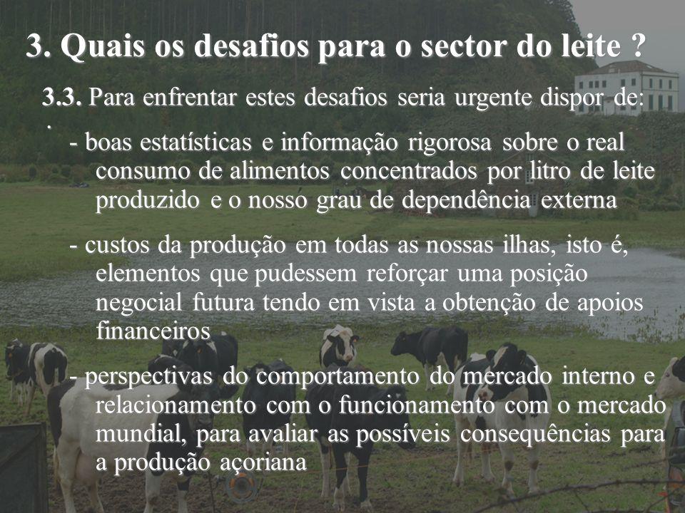 3. Quais os desafios para o sector do leite ?. 3.3. Para enfrentar estes desafios seria urgente dispor de: - boas estatísticas e informação rigorosa s