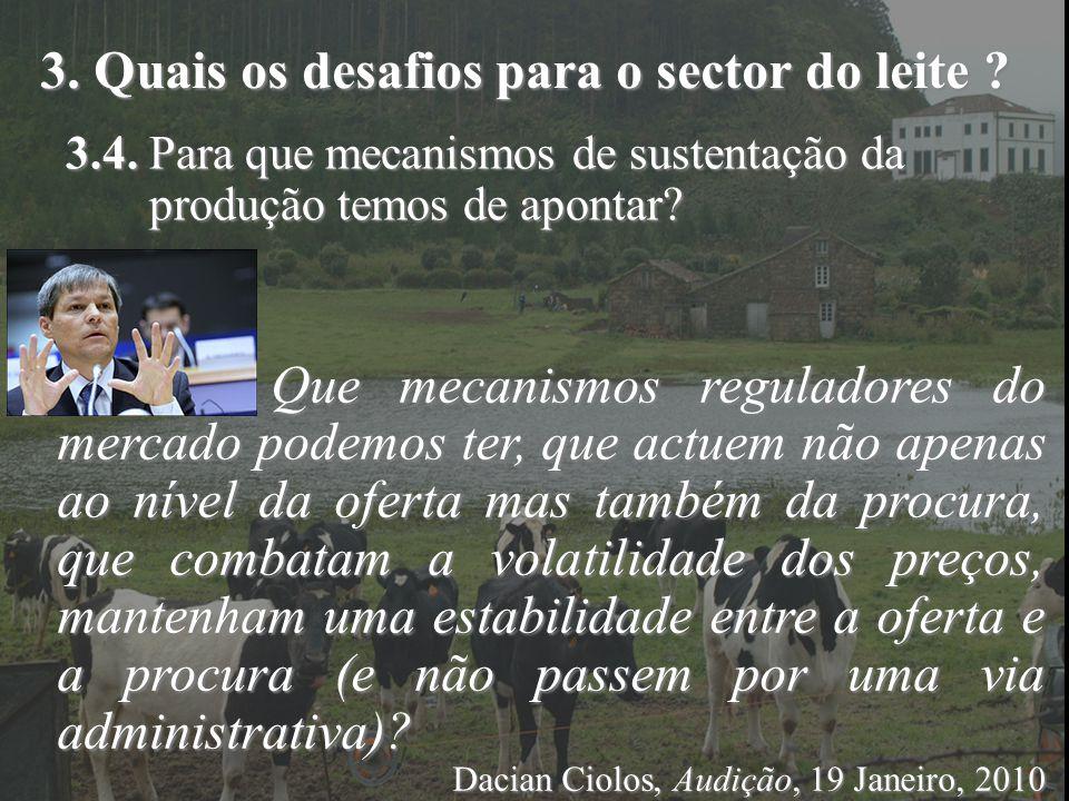3. Quais os desafios para o sector do leite ? 3.4. Para que mecanismos de sustentação da produção temos de apontar? Que mecanismos reguladores do merc