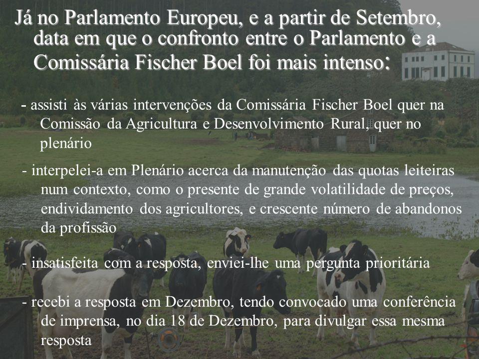 - assisti às várias intervenções da Comissária Fischer Boel quer na Comissão da Agricultura e Desenvolvimento Rural, quer no plenário Já no Parlamento