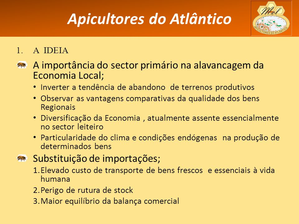 Apicultores do Atlântico 1.A IDEIA A importância do sector primário na alavancagem da Economia Local; Inverter a tendência de abandono de terrenos pro