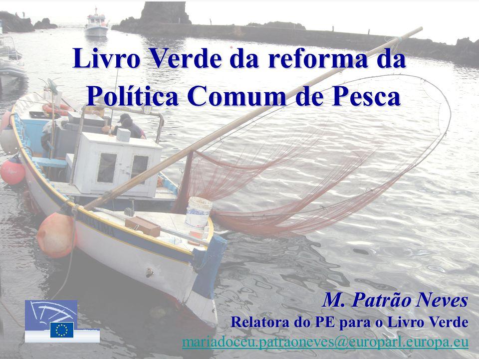 Livro Verde da reforma da Política Comum de Pesca Política Comum de Pesca M. Patrão Neves Relatora do PE para o Livro Verde mariadoceu.patraoneves@eur