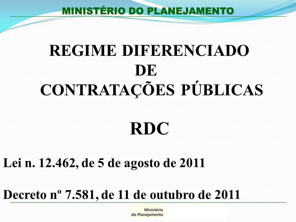 MINISTÉRIO DO PLANEJAMENTO REGIME DIFERENCIADO DE CONTRATAÇÕES PÚBLICAS RDC Lei n. 12.462, de 5 de agosto de 2011 Decreto nº 7.581, de 11 de outubro d