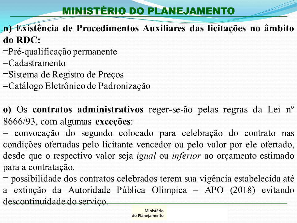 MINISTÉRIO DO PLANEJAMENTO n) Existência de Procedimentos Auxiliares das licitações no âmbito do RDC: =Pré-qualificação permanente =Cadastramento =Sis