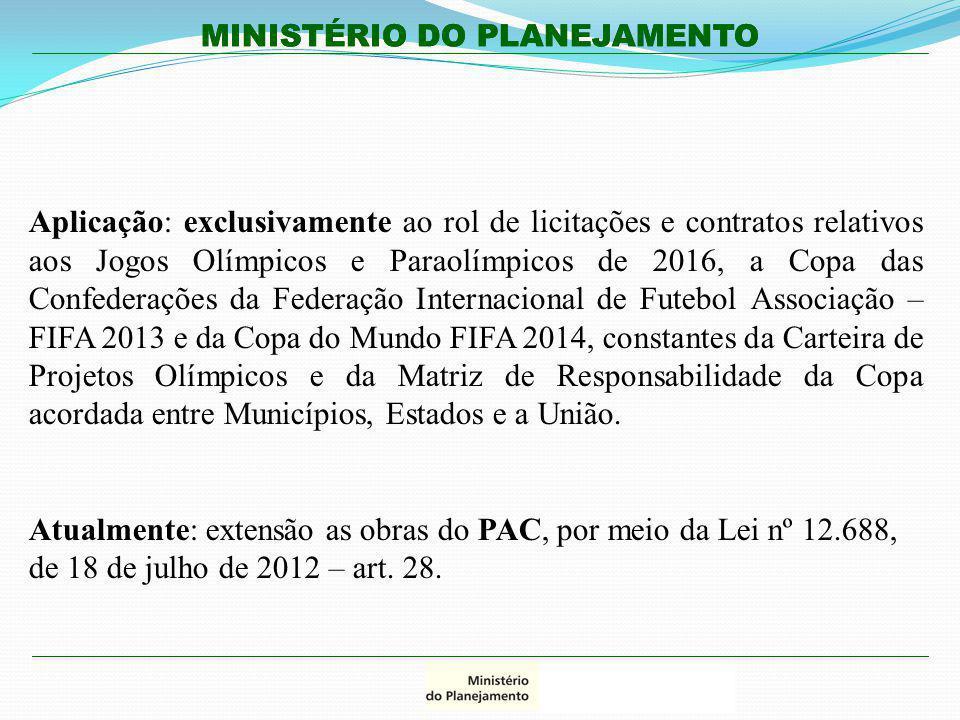 MINISTÉRIO DO PLANEJAMENTO Aplicação: exclusivamente ao rol de licitações e contratos relativos aos Jogos Olímpicos e Paraolímpicos de 2016, a Copa da