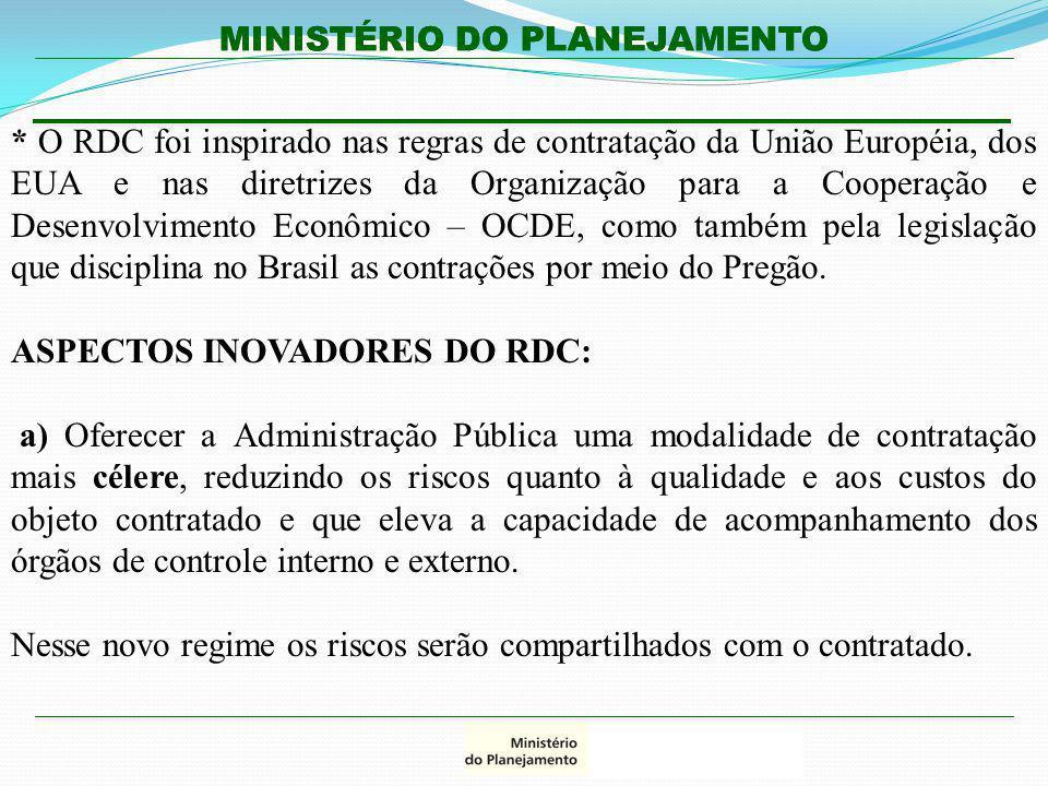 MINISTÉRIO DO PLANEJAMENTO * O RDC foi inspirado nas regras de contratação da União Européia, dos EUA e nas diretrizes da Organização para a Cooperaçã