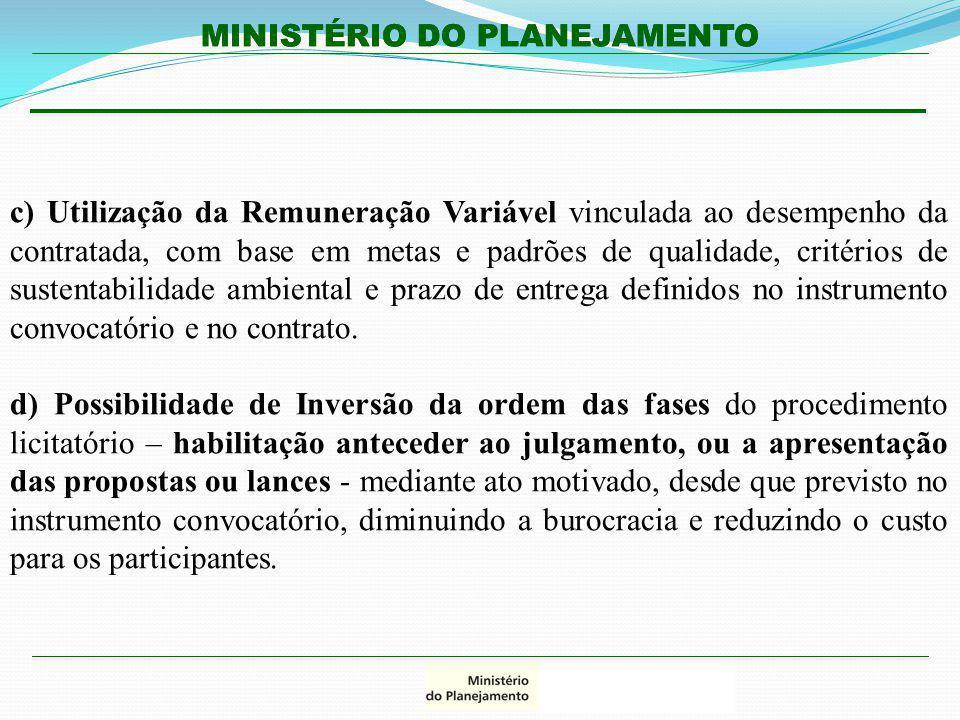 MINISTÉRIO DO PLANEJAMENTO c) Utilização da Remuneração Variável vinculada ao desempenho da contratada, com base em metas e padrões de qualidade, crit