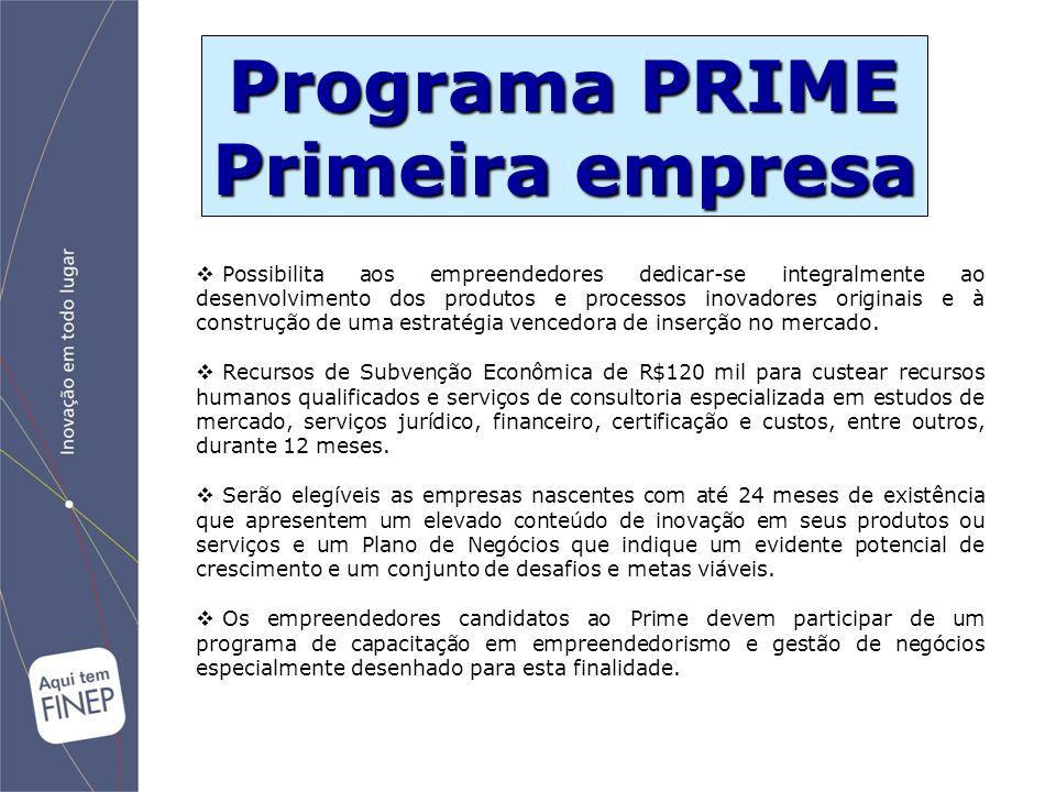 Programa PRIME Primeira empresa  Possibilita aos empreendedores dedicar-se integralmente ao desenvolvimento dos produtos e processos inovadores origi