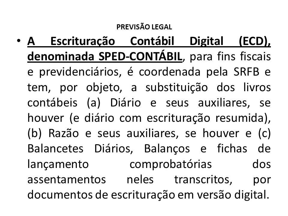 PREVISÃO LEGAL A Escrituração Contábil Digital (ECD), denominada SPED-CONTÁBIL, para fins fiscais e previdenciários, é coordenada pela SRFB e tem, por objeto, a substituição dos livros contábeis (a) Diário e seus auxiliares, se houver (e diário com escrituração resumida), (b) Razão e seus auxiliares, se houver e (c) Balancetes Diários, Balanços e fichas de lançamento comprobatórias dos assentamentos neles transcritos, por documentos de escrituração em versão digital.