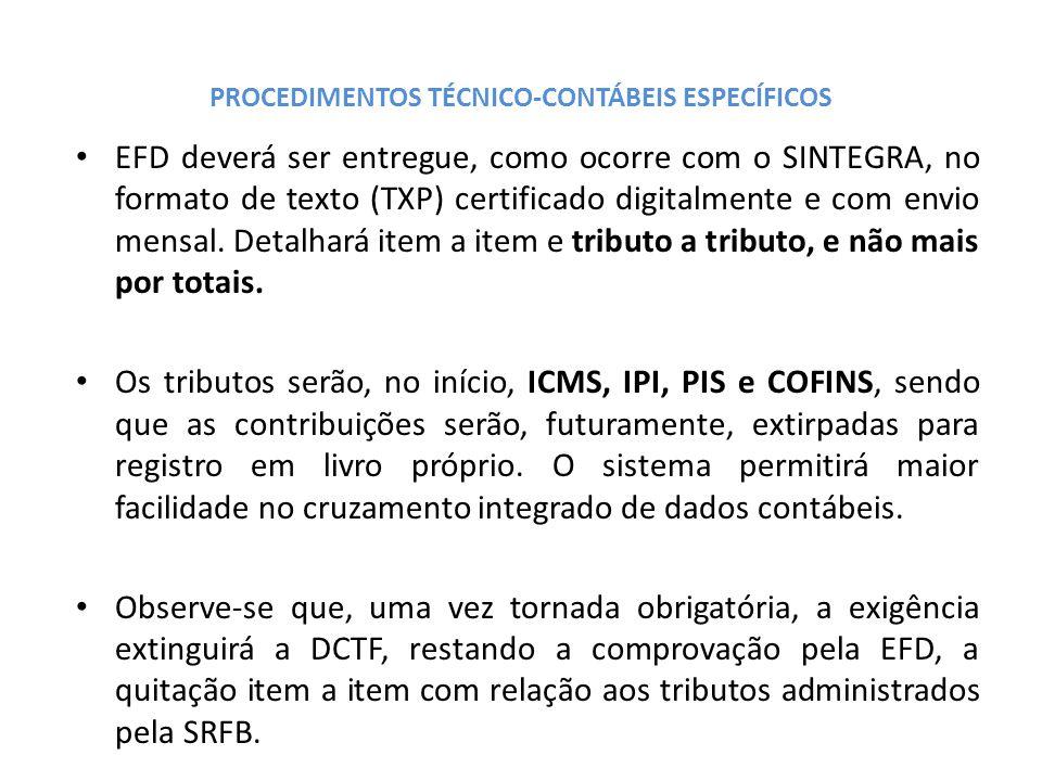 PROCEDIMENTOS TÉCNICO-CONTÁBEIS ESPECÍFICOS EFD deverá ser entregue, como ocorre com o SINTEGRA, no formato de texto (TXP) certificado digitalmente e com envio mensal.