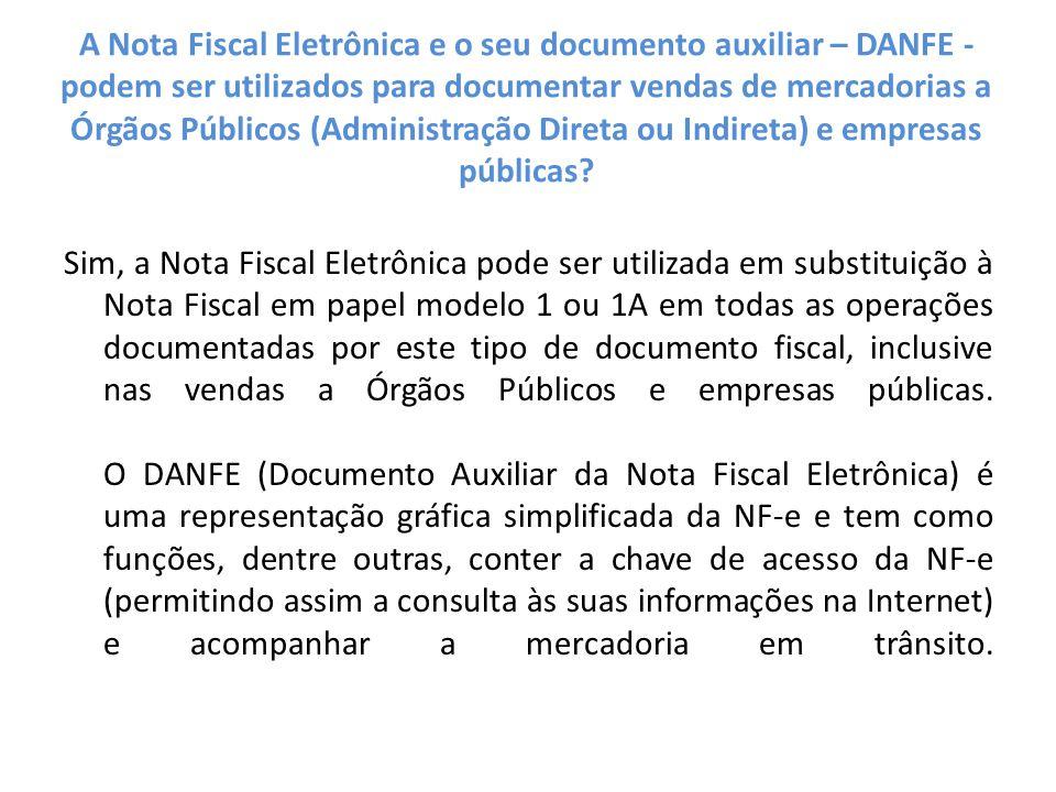 A Nota Fiscal Eletrônica e o seu documento auxiliar – DANFE - podem ser utilizados para documentar vendas de mercadorias a Órgãos Públicos (Administração Direta ou Indireta) e empresas públicas.