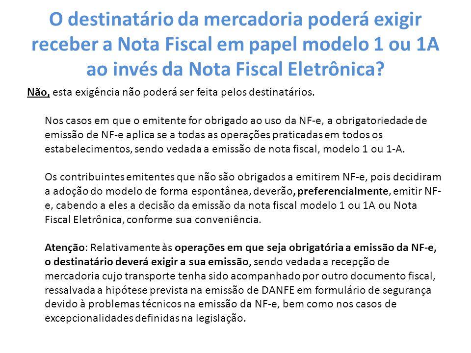 O destinatário da mercadoria poderá exigir receber a Nota Fiscal em papel modelo 1 ou 1A ao invés da Nota Fiscal Eletrônica.