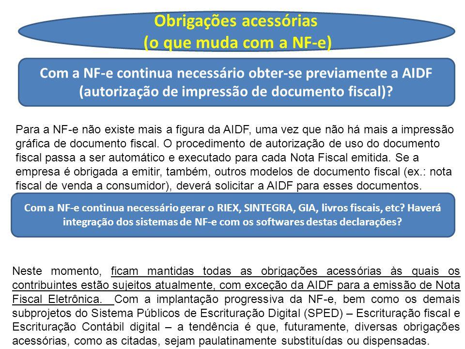 Obrigações acessórias (o que muda com a NF-e) Com a NF-e continua necessário obter-se previamente a AIDF (autorização de impressão de documento fiscal).