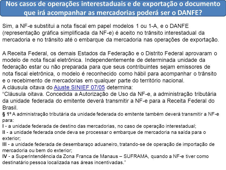 Nos casos de operações interestaduais e de exportação o documento que irá acompanhar as mercadorias poderá ser o DANFE.