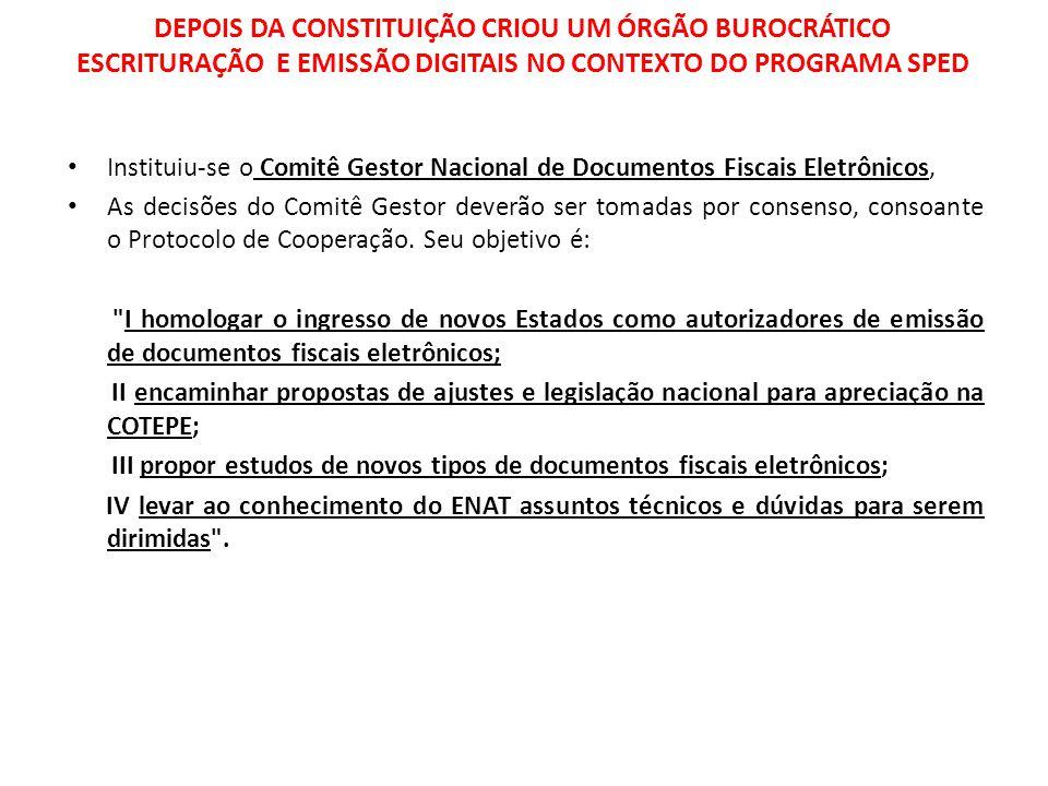 DEPOIS DA CONSTITUIÇÃO CRIOU UM ÓRGÃO BUROCRÁTICO ESCRITURAÇÃO E EMISSÃO DIGITAIS NO CONTEXTO DO PROGRAMA SPED Instituiu-se o Comitê Gestor Nacional de Documentos Fiscais Eletrônicos, As decisões do Comitê Gestor deverão ser tomadas por consenso, consoante o Protocolo de Cooperação.