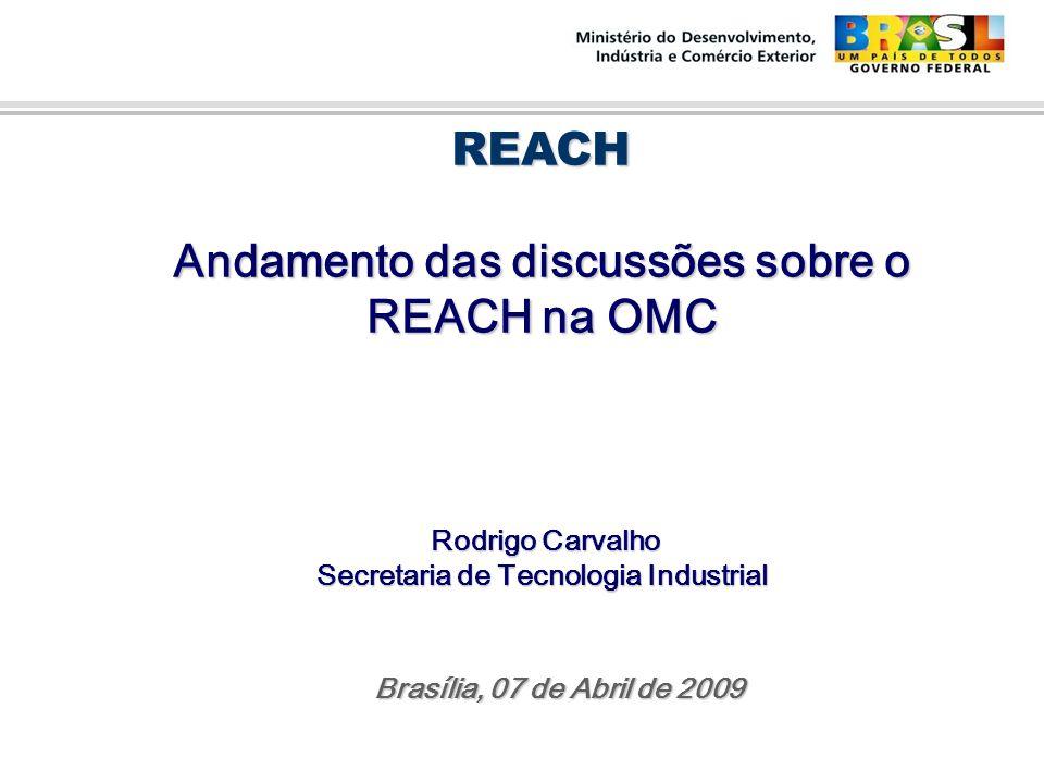 Rodrigo Carvalho Rodrigo Carvalho Secretaria de Tecnologia Industrial Secretaria de Tecnologia Industrial REACH REACH Andamento das discussões sobre o REACH na OMC Brasília, 07 de Abril de 2009 Brasília, 07 de Abril de 2009