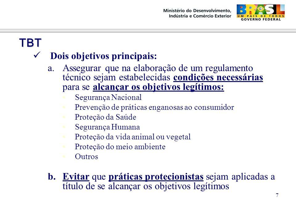TBT TBT Dois objetivos principais: a.Assegurar que na elaboração de um regulamento técnico sejam estabelecidas condições necessárias para se alcançar