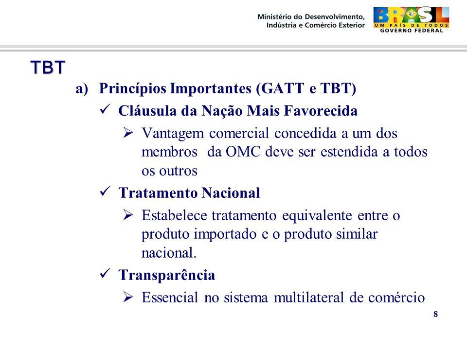 TBT TBT a)Princípios Importantes (GATT e TBT) Cláusula da Nação Mais Favorecida  Vantagem comercial concedida a um dos membros da OMC deve ser estend