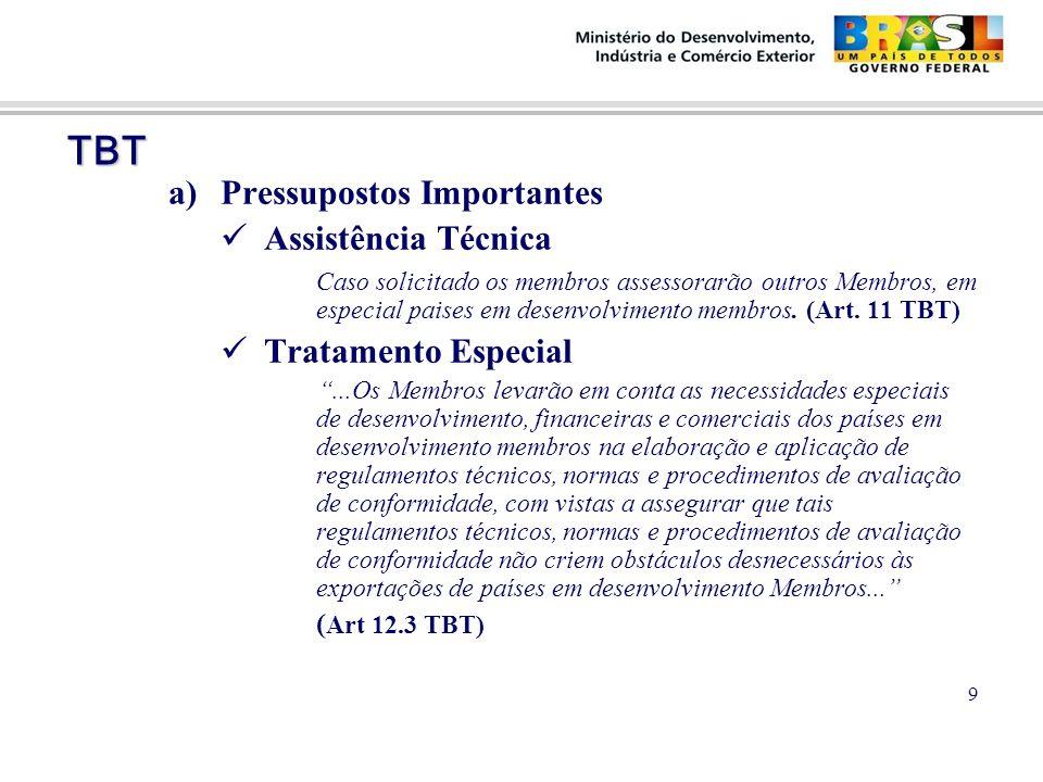 TBT TBT a)Pressupostos Importantes Assistência Técnica Caso solicitado os membros assessorarão outros Membros, em especial paises em desenvolvimento membros.